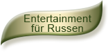 Entertainment fü˜r Russen
